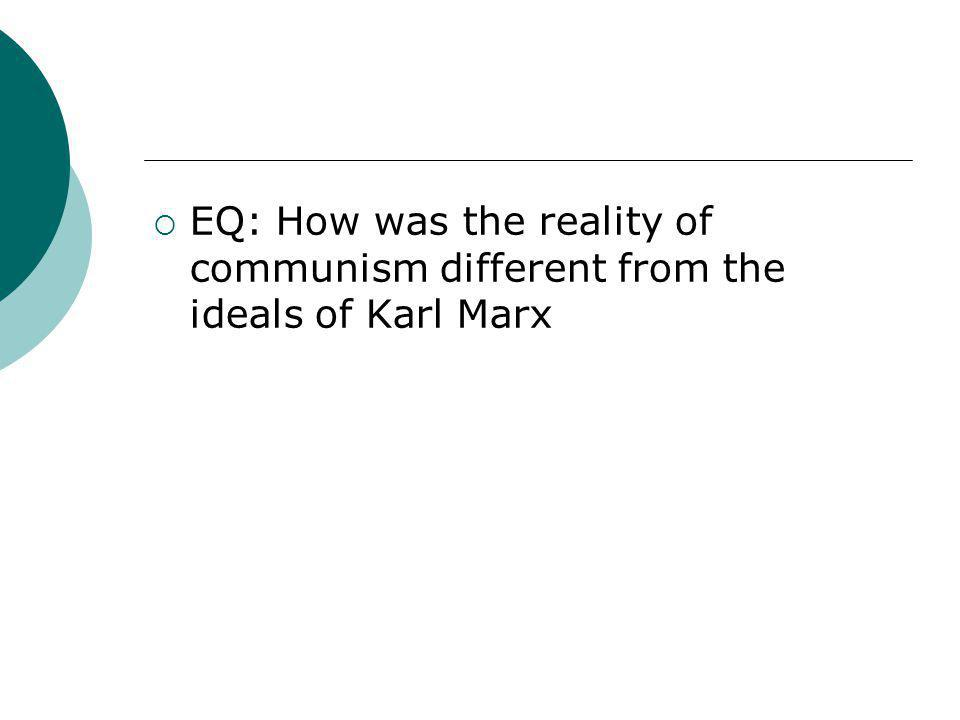 EQ: How was the reality of communism different from the ideals of Karl Marx