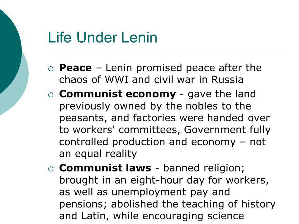 Life Under Lenin Peace – Lenin promised peace after the chaos of WWI and civil war in Russia.