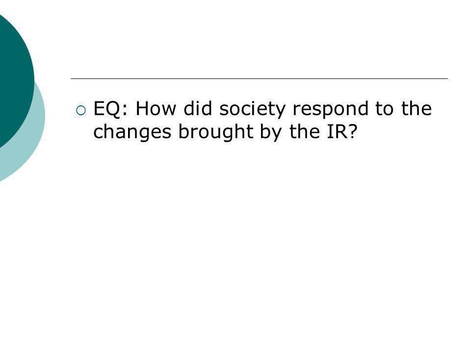 EQ: How did society respond to the changes brought by the IR
