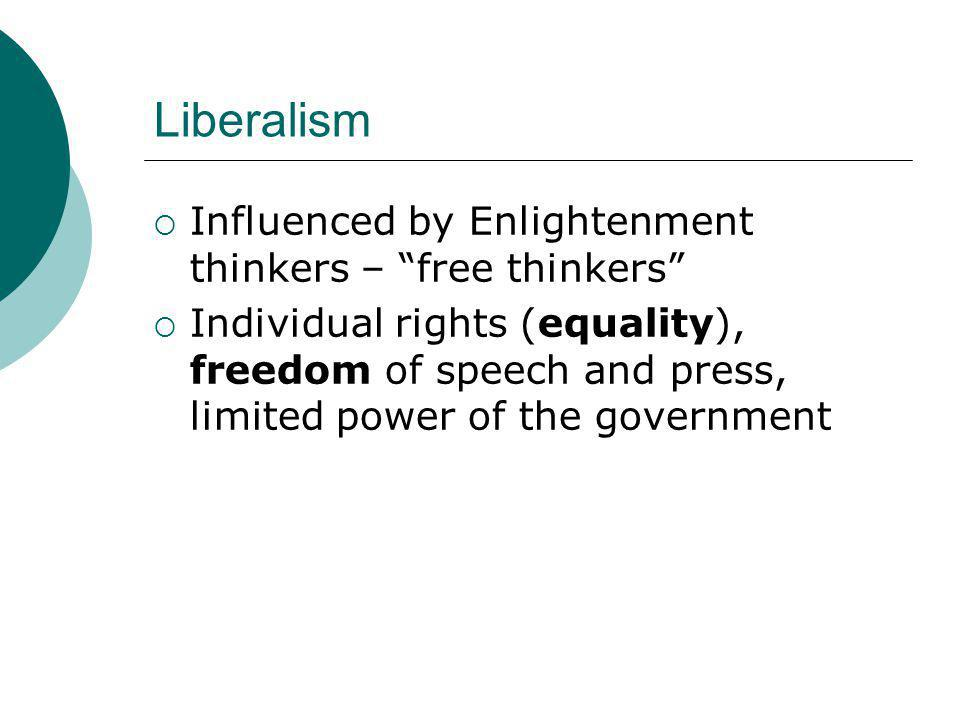 Liberalism Influenced by Enlightenment thinkers – free thinkers
