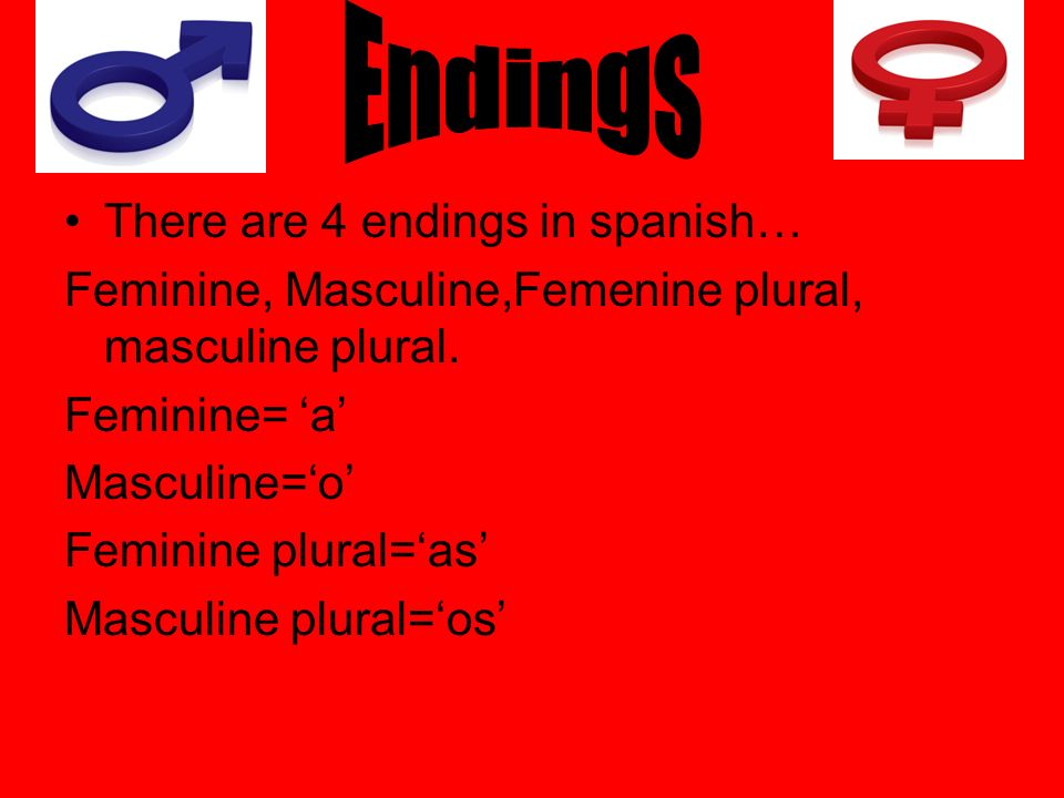 Endings There are 4 endings in spanish…