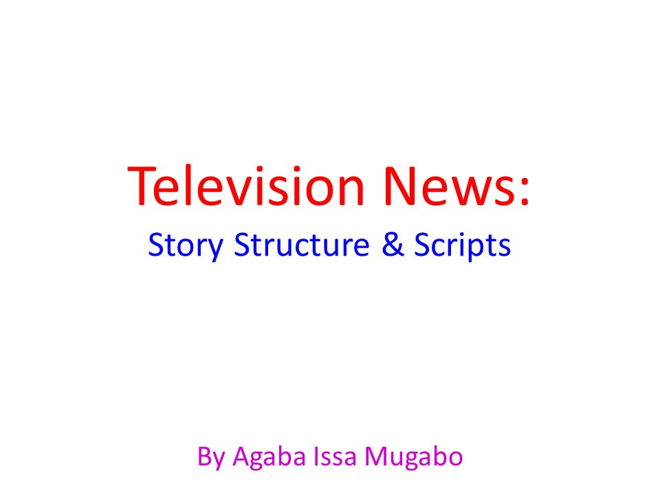Television News: Story Structure & Scripts