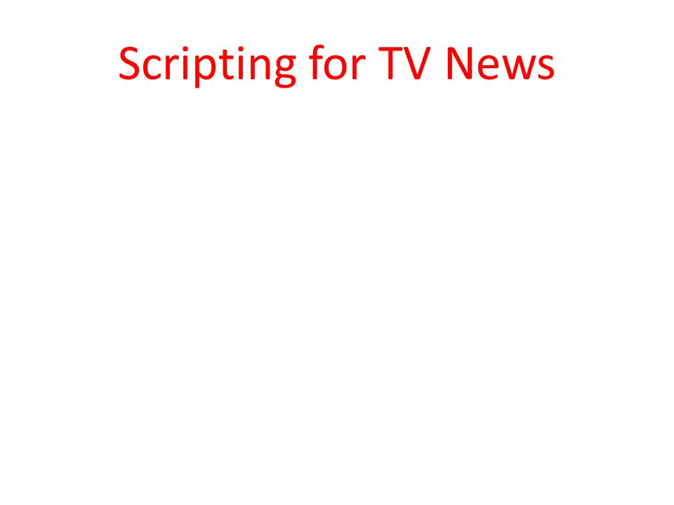 Scripting for TV News