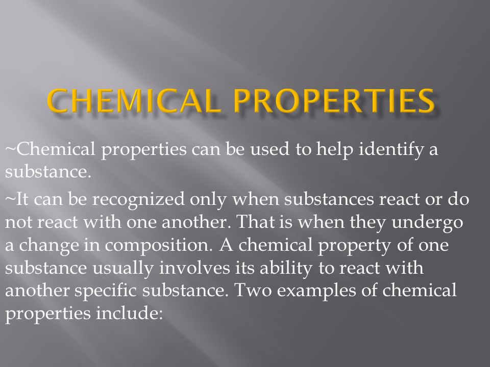 Chemical Properties ~Chemical properties can be used to help identify a substance.