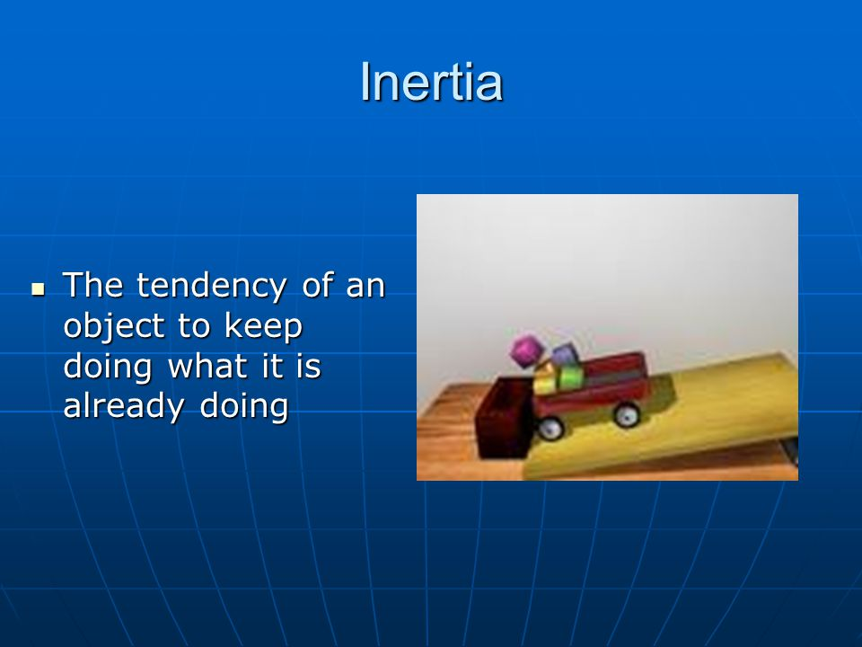 Inertia The tendency of an object to keep doing what it is already doing