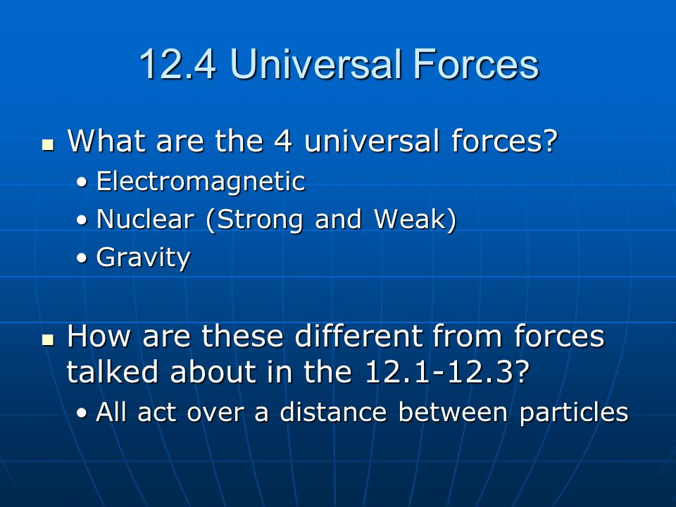 12.4 Universal Forces What are the 4 universal forces