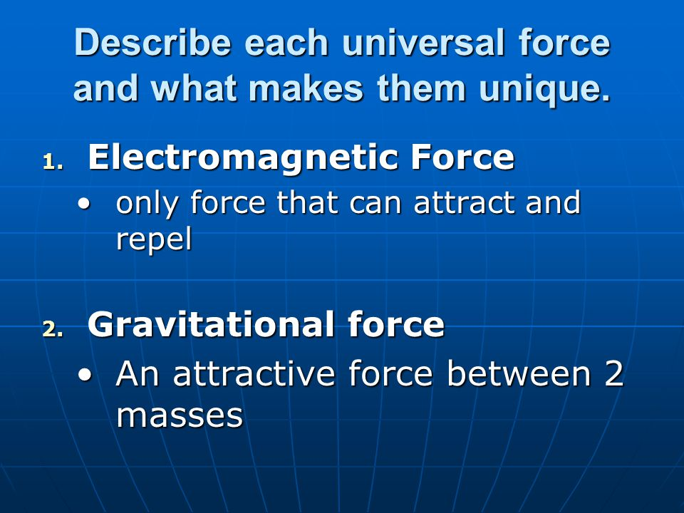 Describe each universal force and what makes them unique.