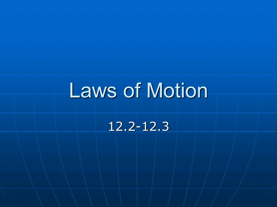 Laws of Motion 12.2-12.3