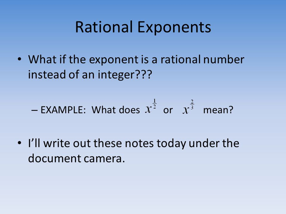 Rational Exponents What if the exponent is a rational number instead of an integer EXAMPLE: What does or mean