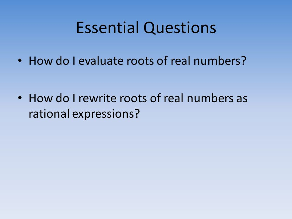 Essential Questions How do I evaluate roots of real numbers