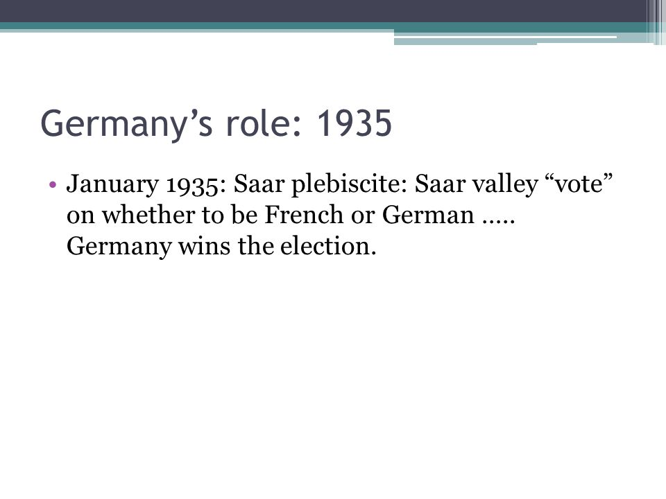 Germany's role: 1935 January 1935: Saar plebiscite: Saar valley vote on whether to be French or German …..