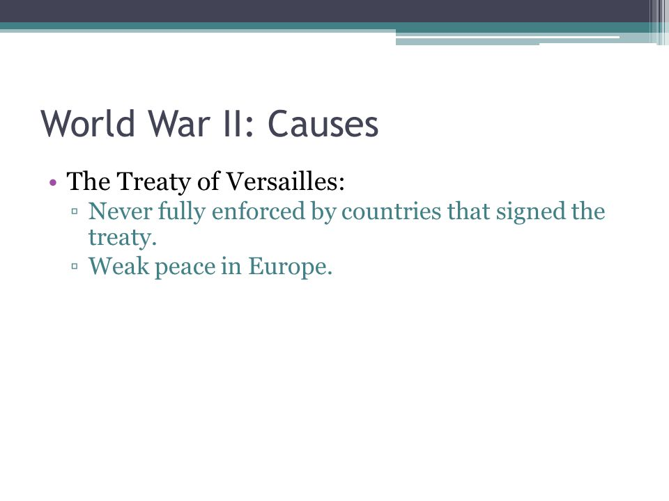 World War II: Causes The Treaty of Versailles: