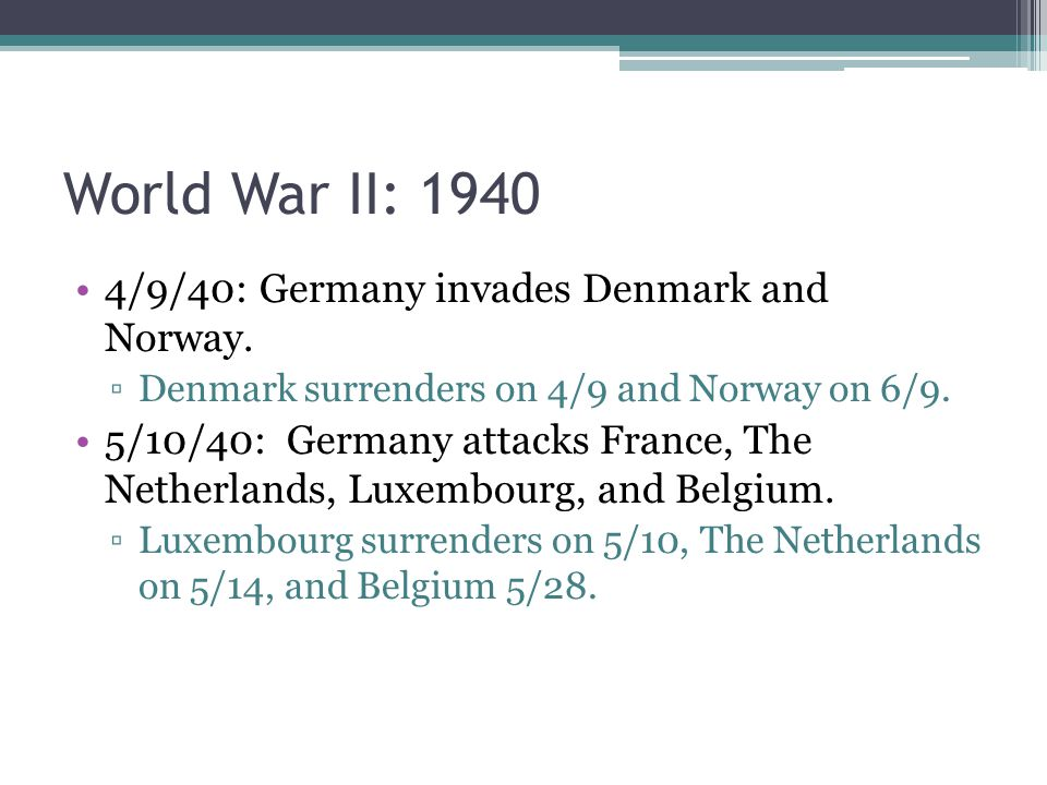 World War II: 1940 4/9/40: Germany invades Denmark and Norway.