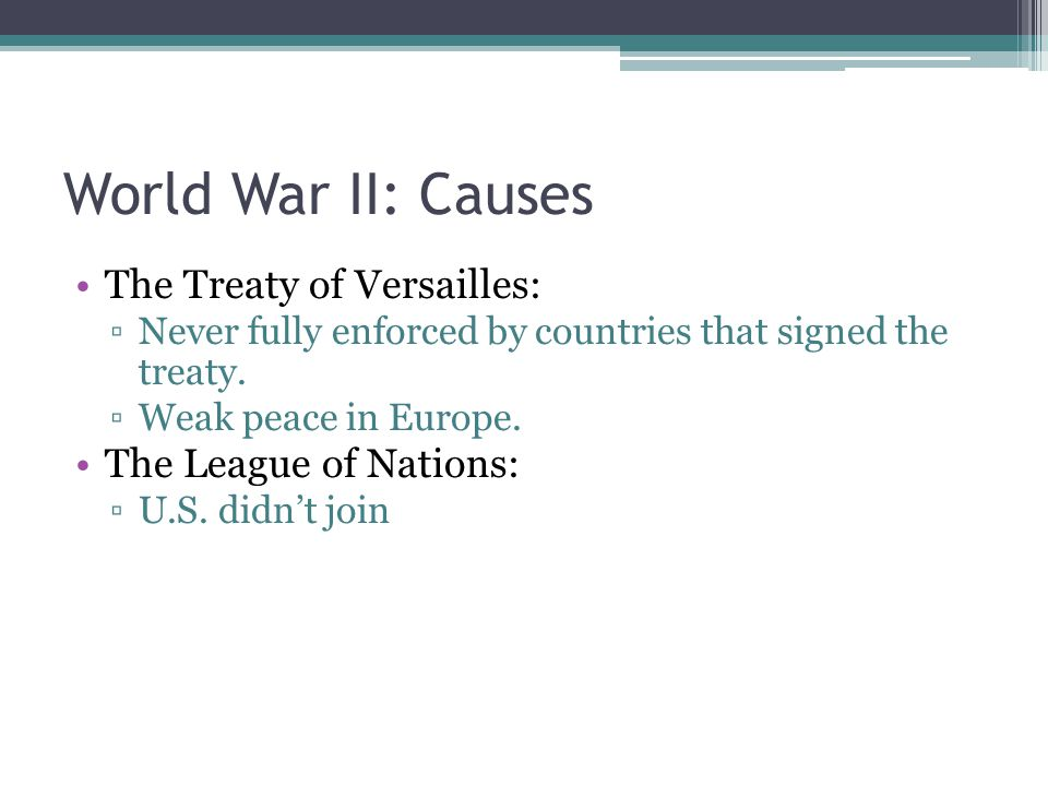 World War II: Causes The Treaty of Versailles: The League of Nations: