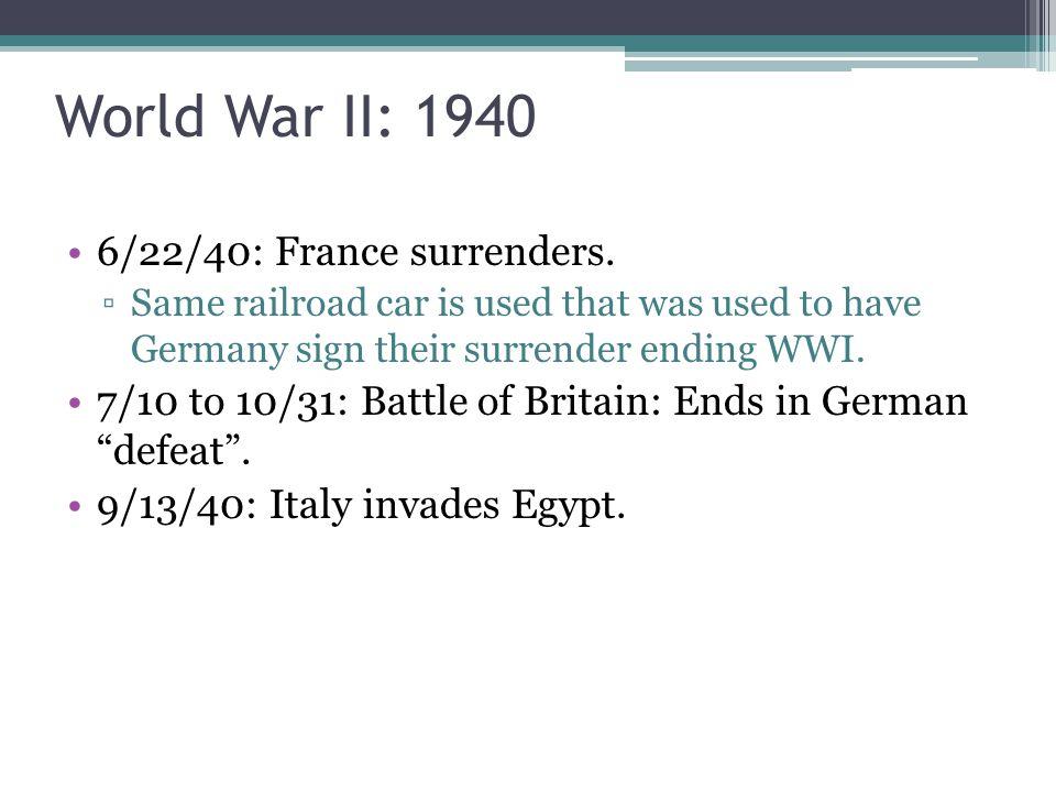 World War II: 1940 6/22/40: France surrenders.