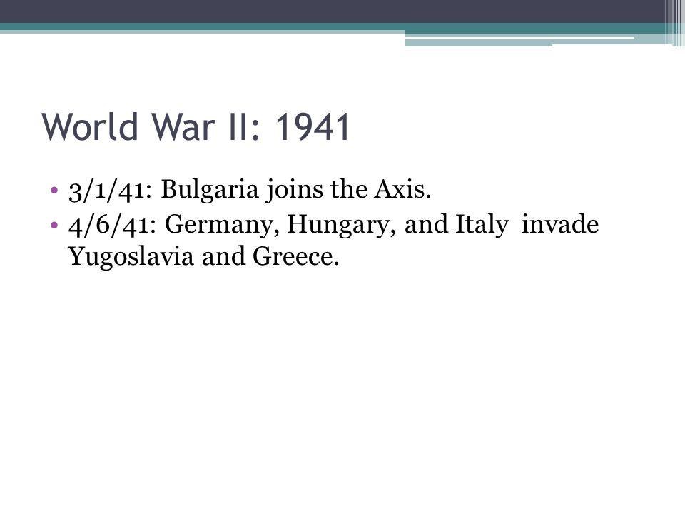 World War II: 1941 3/1/41: Bulgaria joins the Axis.