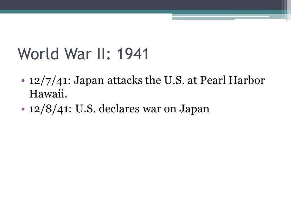 World War II: 1941 12/7/41: Japan attacks the U.S.