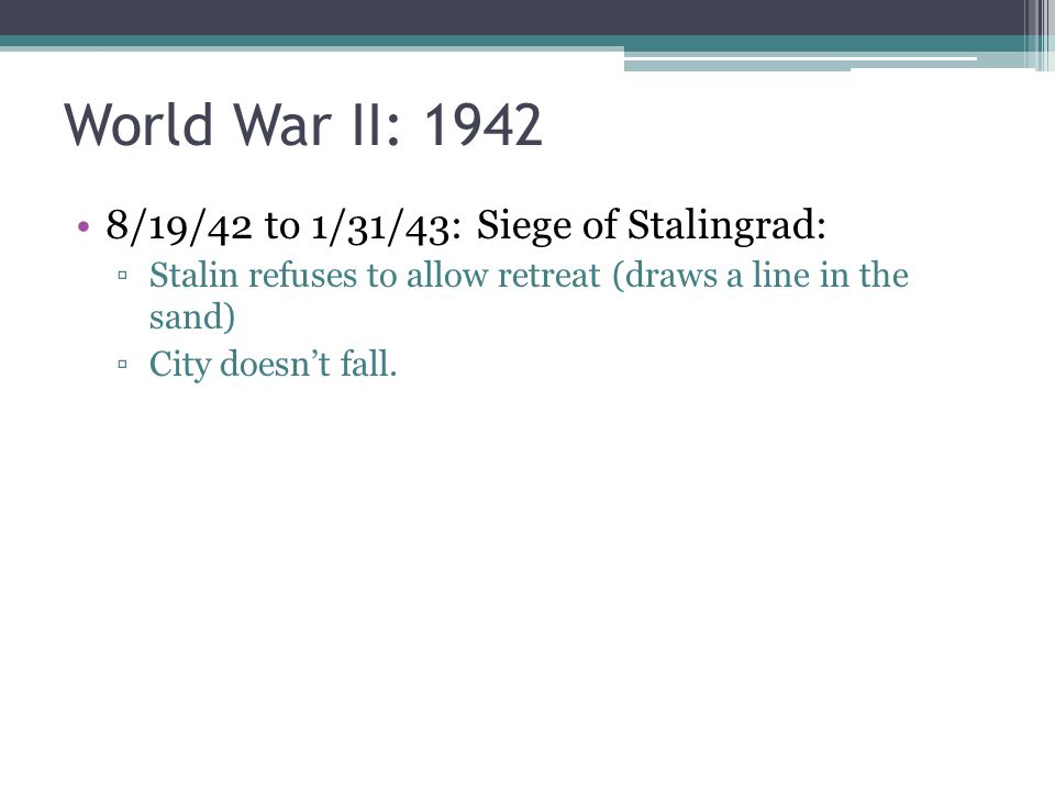 World War II: 1942 8/19/42 to 1/31/43: Siege of Stalingrad: