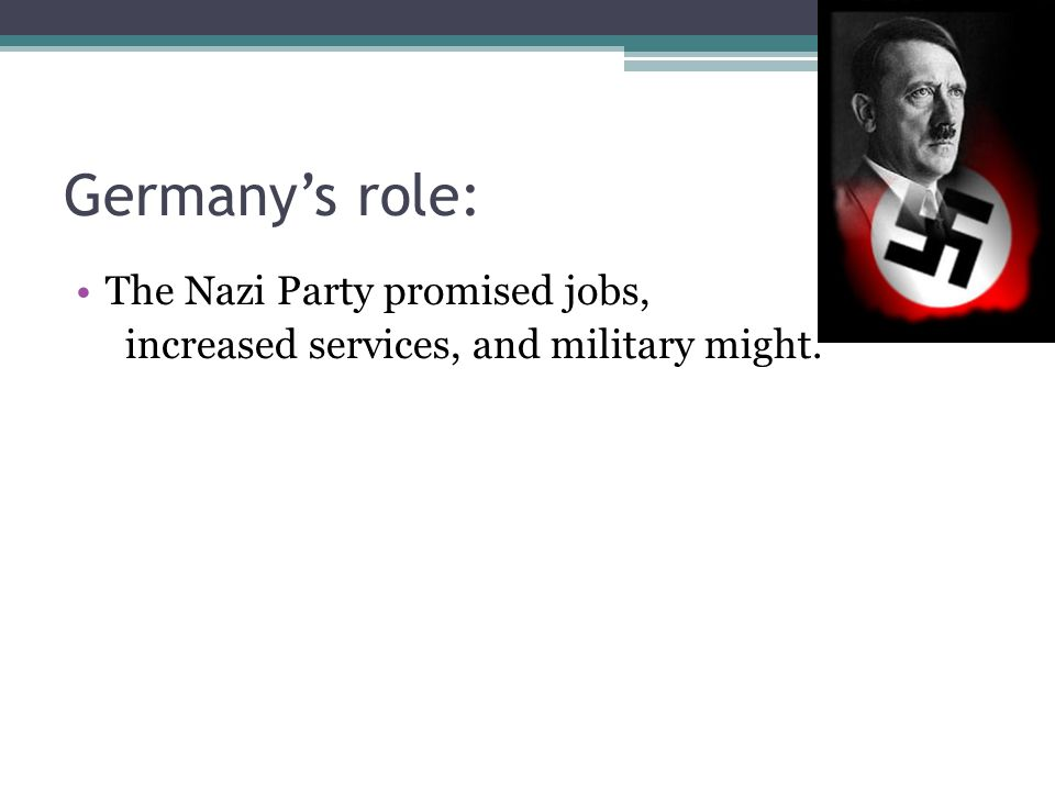 Germany's role: The Nazi Party promised jobs,