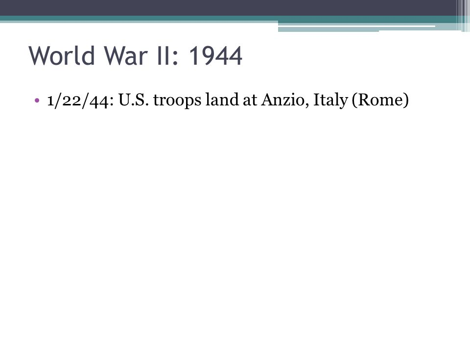 World War II: 1944 1/22/44: U.S. troops land at Anzio, Italy (Rome)