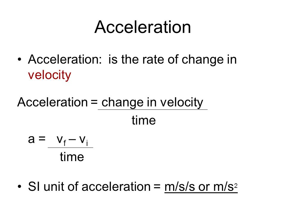 Acceleration Acceleration: is the rate of change in velocity