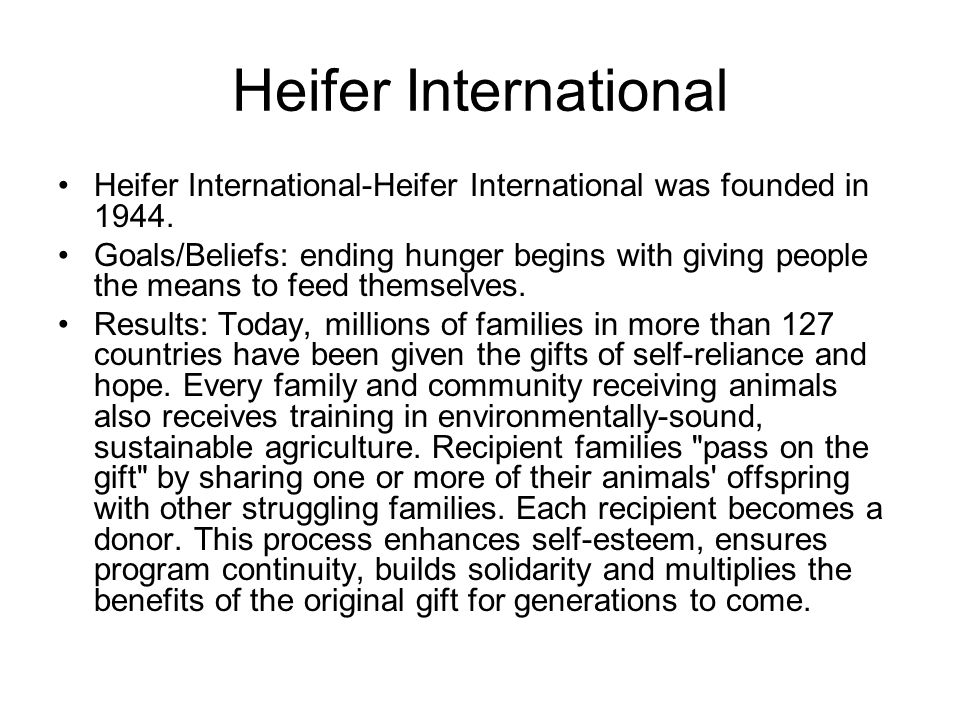 Heifer International Heifer International-Heifer International was founded in 1944.