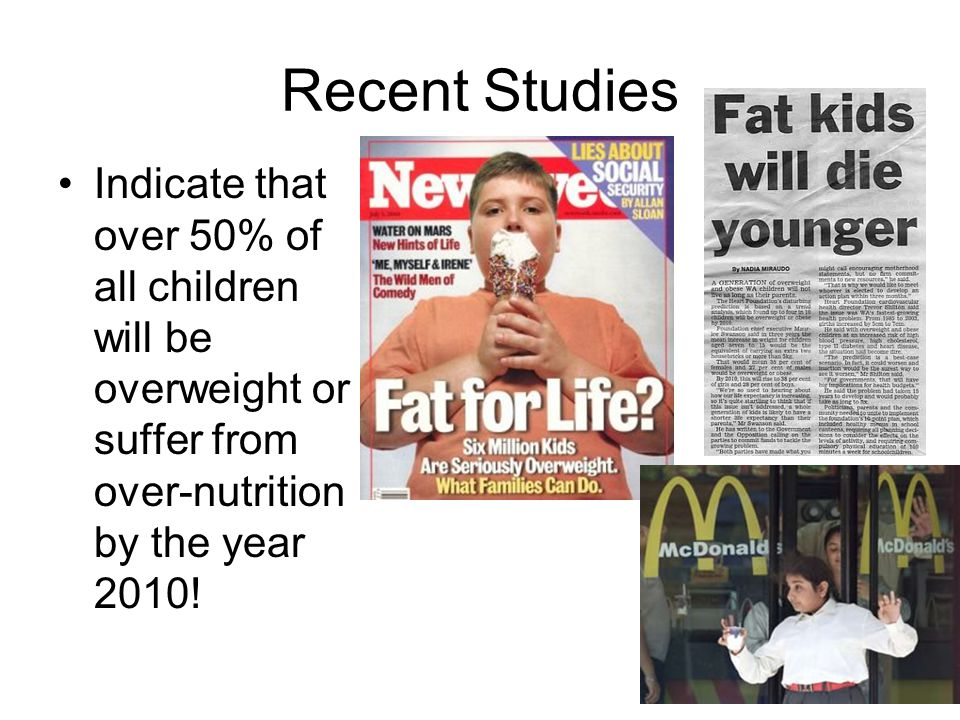 Recent Studies Indicate that over 50% of all children will be overweight or suffer from over-nutrition by the year 2010!