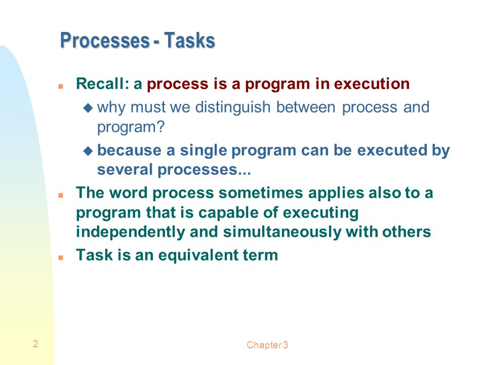 Processes - Tasks Recall: a process is a program in execution