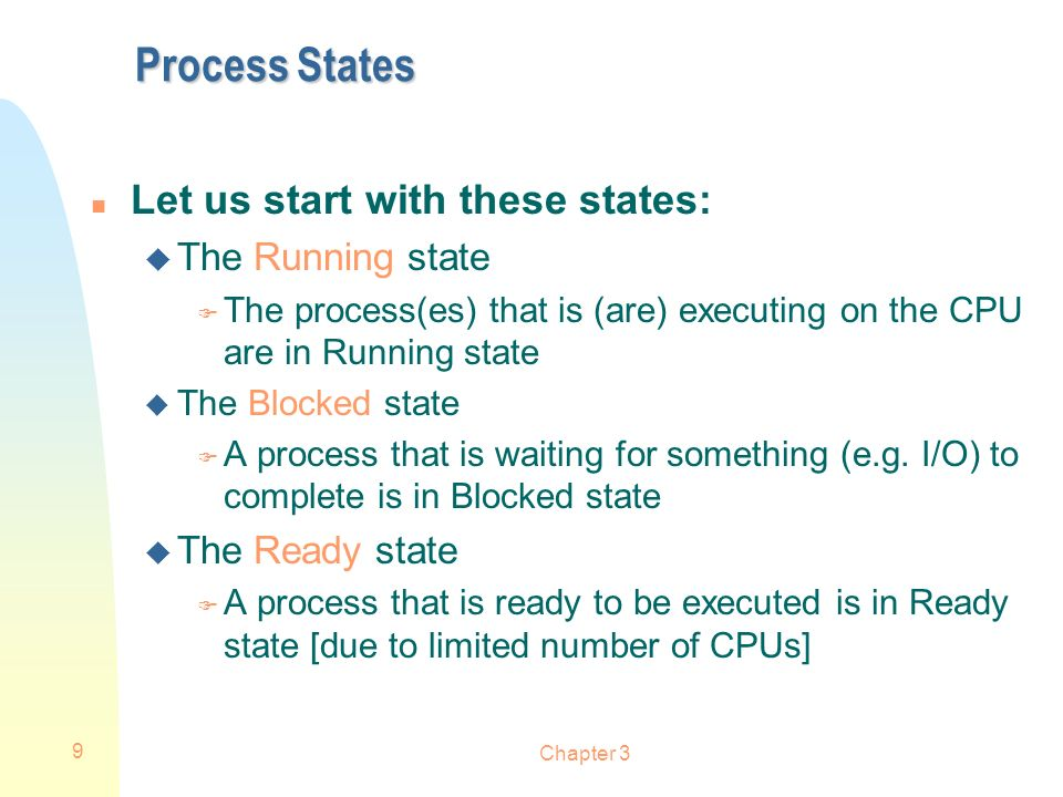 Process States Let us start with these states: The Running state