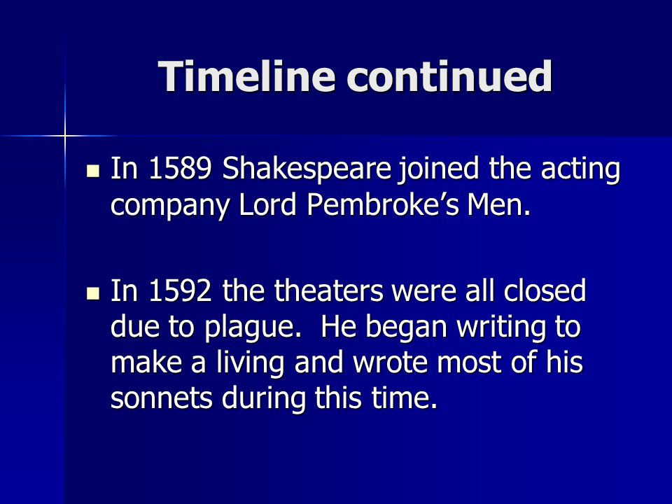Timeline continued In 1589 Shakespeare joined the acting company Lord Pembroke's Men.
