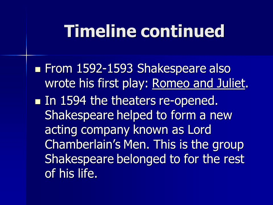 Timeline continued From 1592-1593 Shakespeare also wrote his first play: Romeo and Juliet.