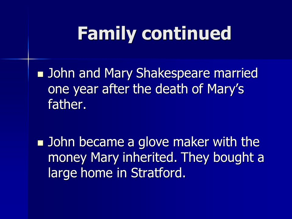 Family continued John and Mary Shakespeare married one year after the death of Mary's father.