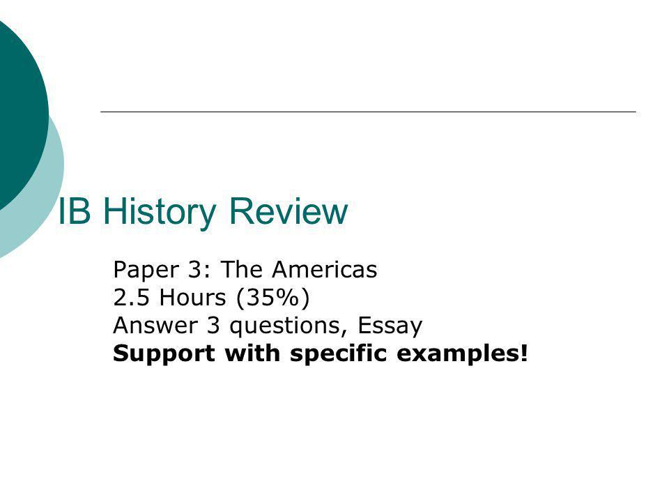 IB History Review Paper 3: The Americas 2.5 Hours (35%)