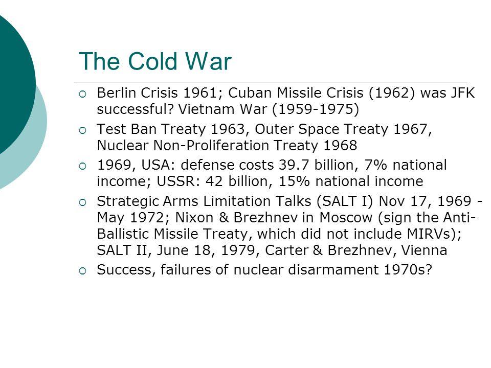 The Cold War Berlin Crisis 1961; Cuban Missile Crisis (1962) was JFK successful Vietnam War (1959-1975)