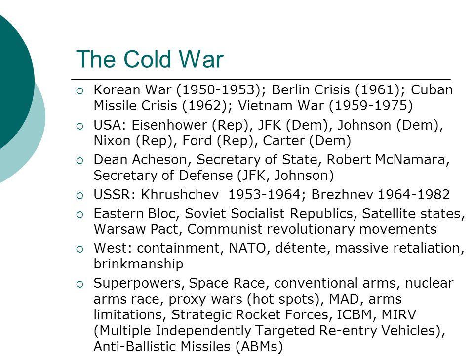 The Cold War Korean War (1950-1953); Berlin Crisis (1961); Cuban Missile Crisis (1962); Vietnam War (1959-1975)