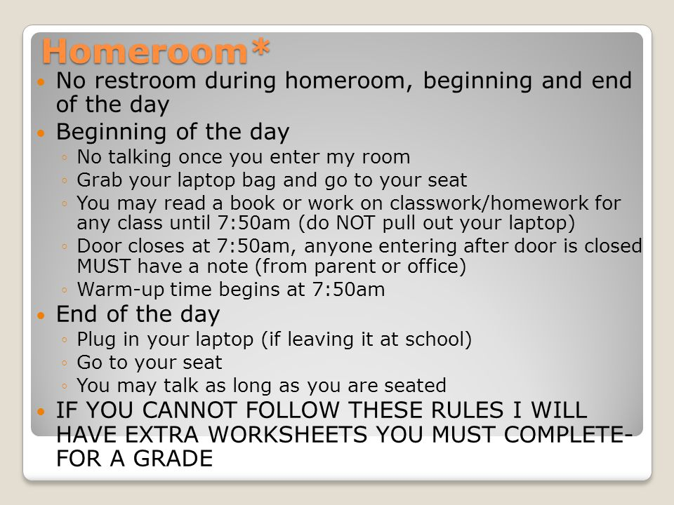 Homeroom* No restroom during homeroom, beginning and end of the day
