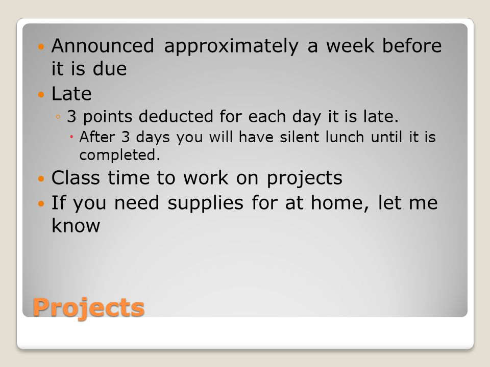 Projects Announced approximately a week before it is due Late