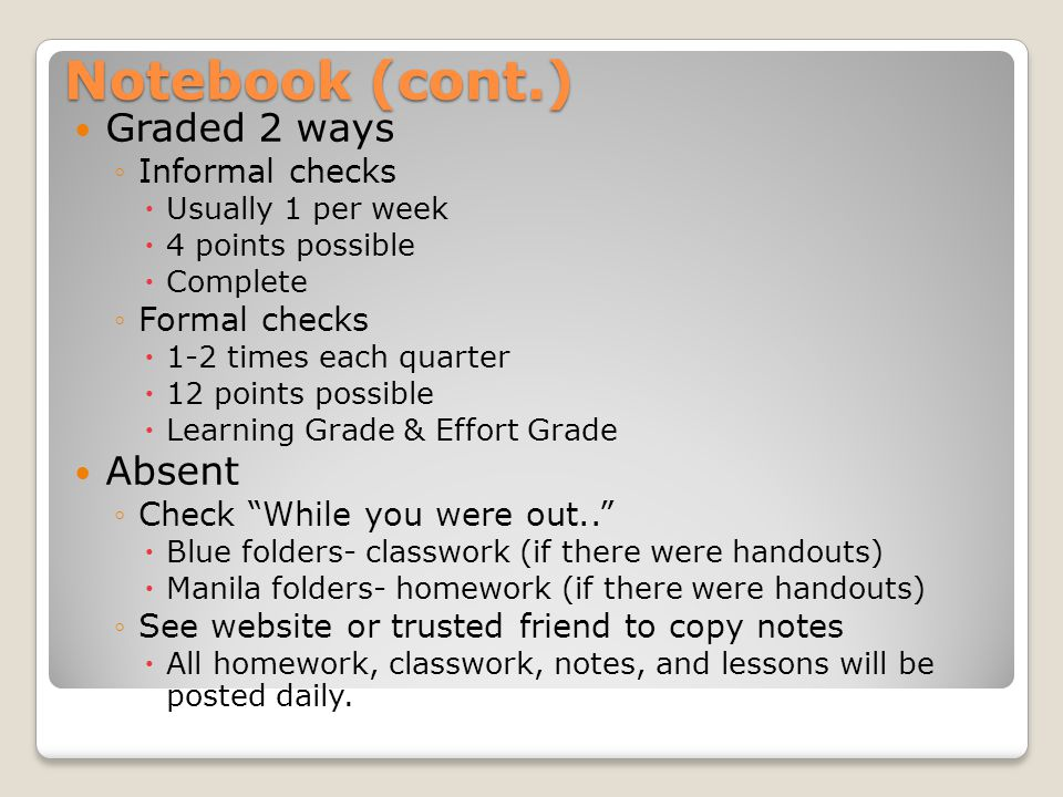 Notebook (cont.) Graded 2 ways Absent Informal checks Formal checks