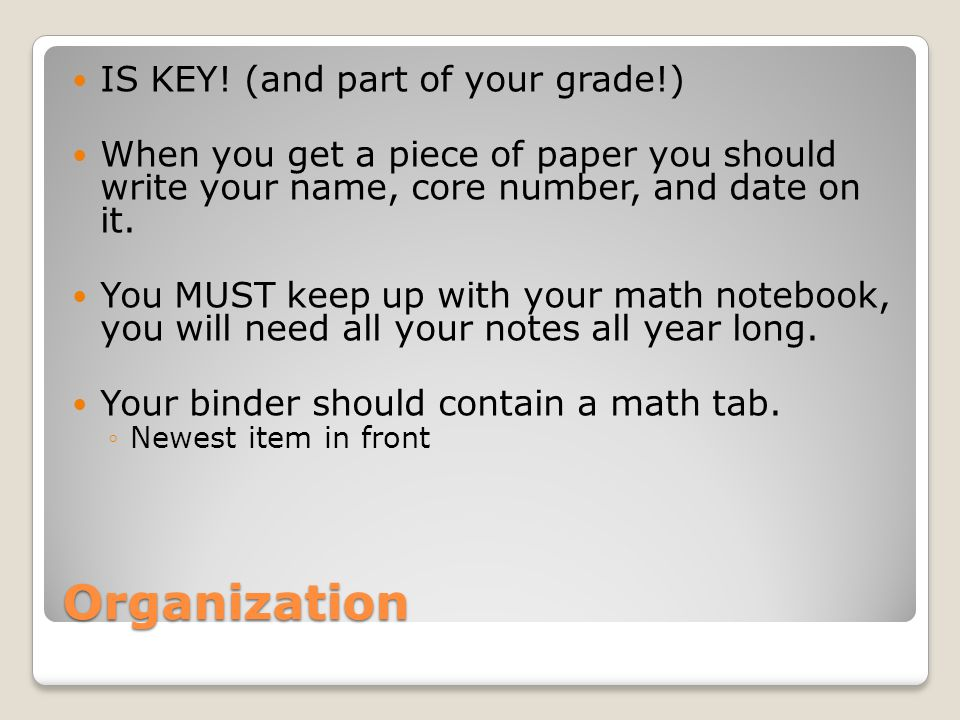 Organization IS KEY! (and part of your grade!)