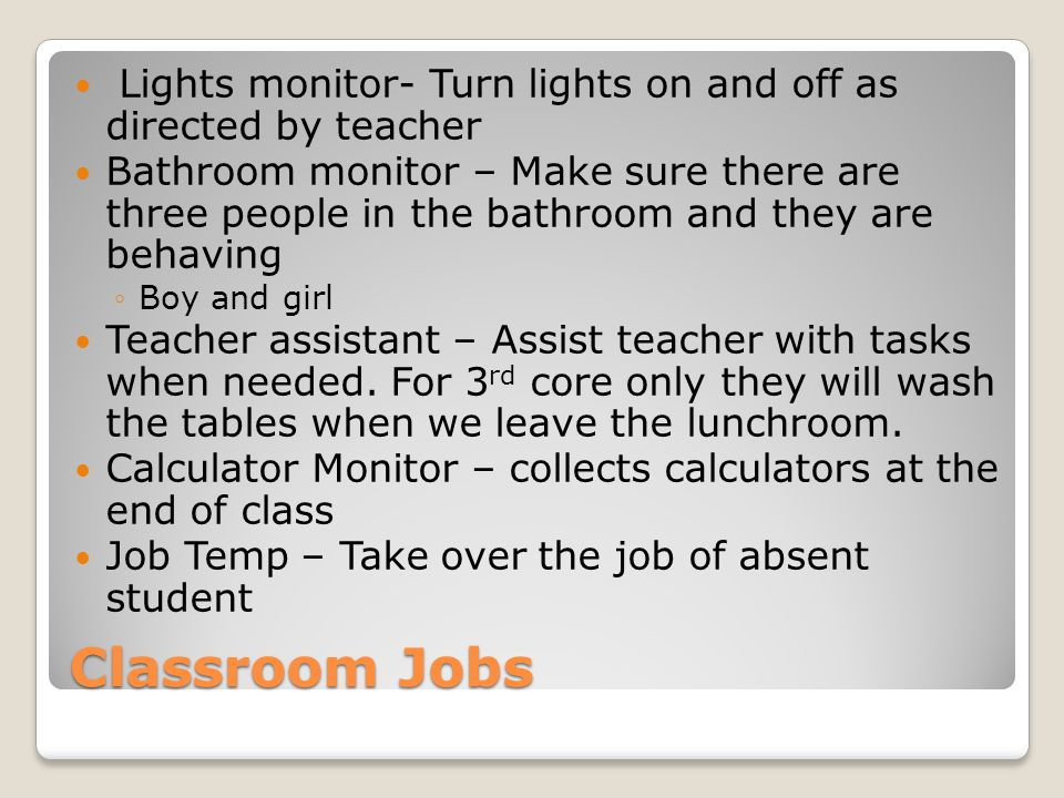 Lights monitor- Turn lights on and off as directed by teacher