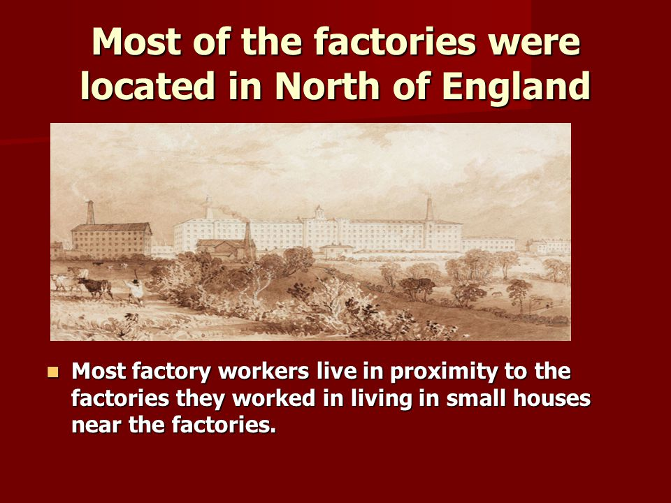 Most of the factories were located in North of England