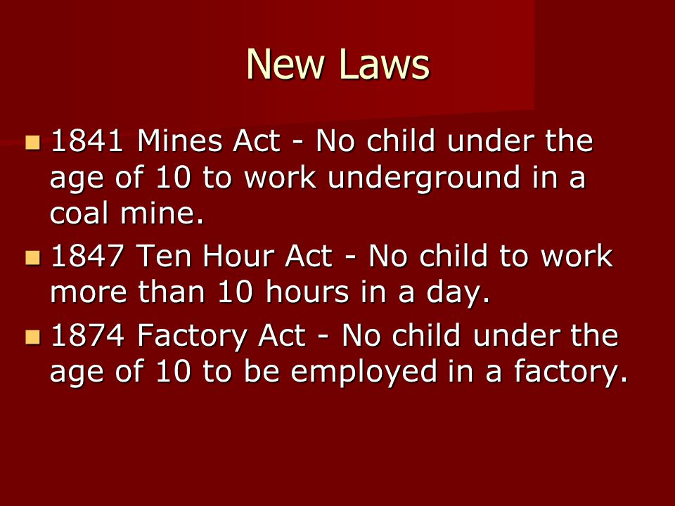 New Laws 1841 Mines Act - No child under the age of 10 to work underground in a coal mine.
