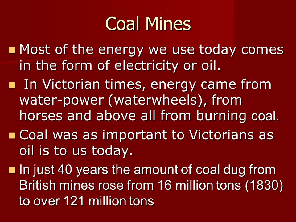 Coal Mines Most of the energy we use today comes in the form of electricity or oil.