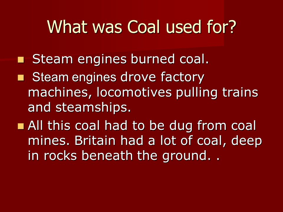 What was Coal used for Steam engines burned coal.
