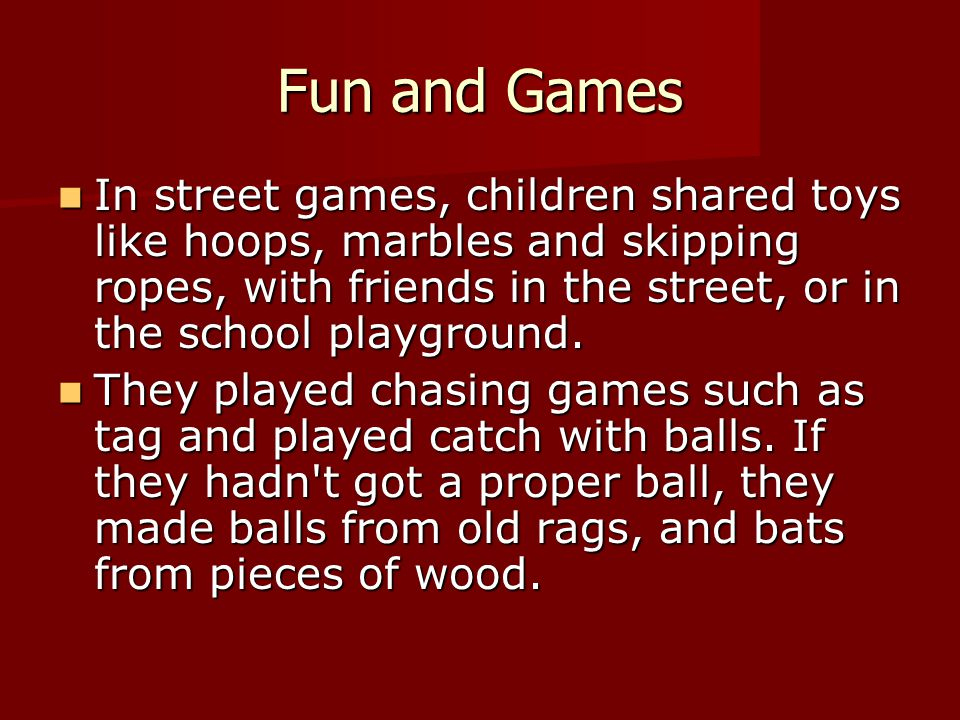 Fun and Games In street games, children shared toys like hoops, marbles and skipping ropes, with friends in the street, or in the school playground.