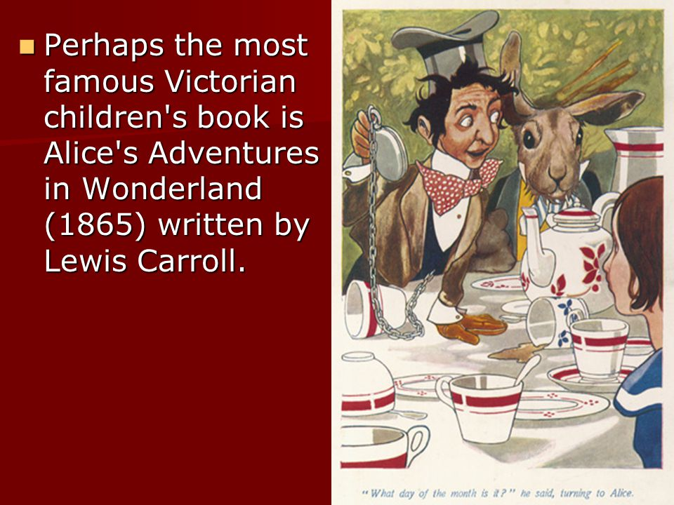 Perhaps the most famous Victorian children s book is Alice s Adventures in Wonderland (1865) written by Lewis Carroll.