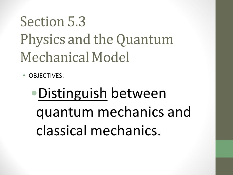 Section 5.3 Physics and the Quantum Mechanical Model