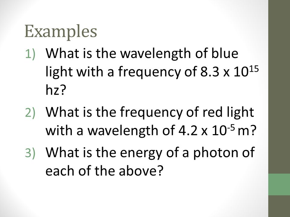 Examples What is the wavelength of blue light with a frequency of 8.3 x 1015 hz