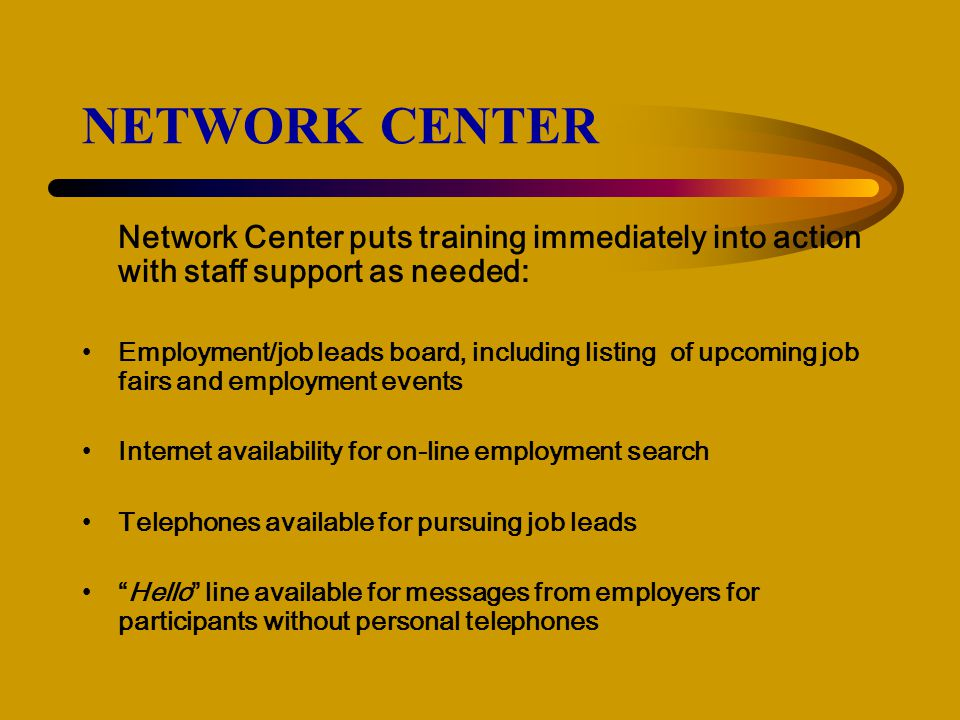 NETWORK CENTER Network Center puts training immediately into action with staff support as needed: