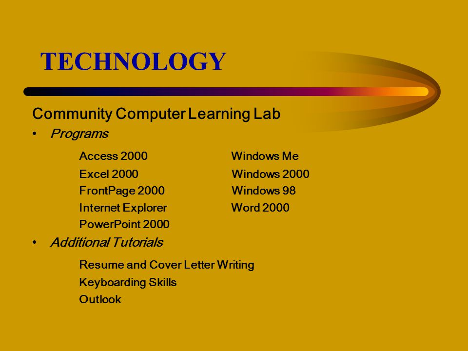 TECHNOLOGY Community Computer Learning Lab Access 2000 Windows Me